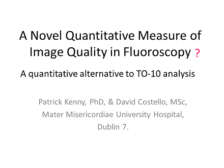 FLUG 2017 – A Novel Quantitative Measurement of Image Quality in Fluoroscopy; Patrick Kenny