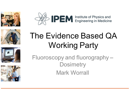 FLUG 2017 – IPEM Evidence Based QA Working Party – Fluoroscopy and Fluorography – dosimetry; Mark Worrall