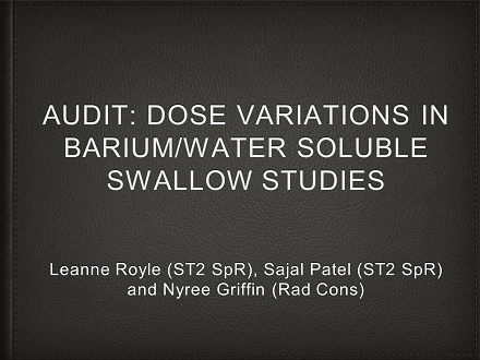 FLUG 2017 – Dose variation in Barium/water soluble swallow studies; Leanne Royle