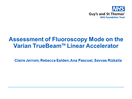 FLUG 2017 – Assessment of Fluoroscopy Mode on the Varian TrueBeam Linear Accelerator; Claire Jerrom